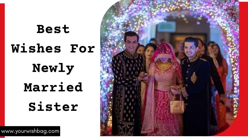Best Wishes For Newly Married Sister [Selected Wishes]