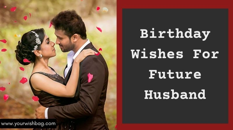 Birthday Wishes For Future Husband