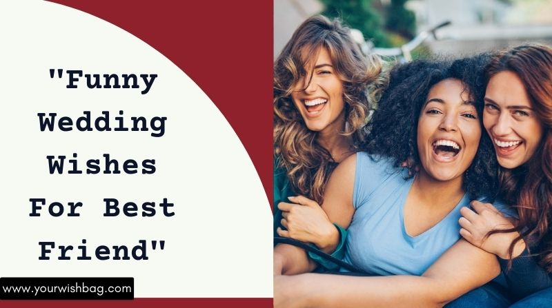 Best Funny Wedding Wishes For Best Friend [2021]