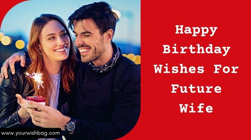 Happy Birthday Wishes For Future Wife [Selected Wishes]