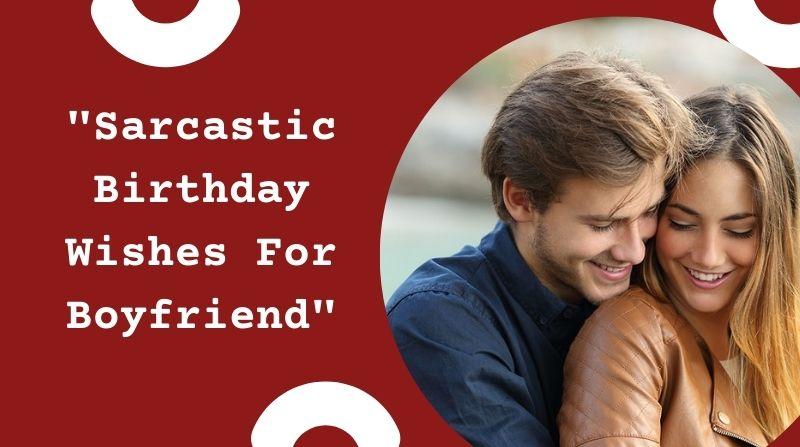 Sarcastic Birthday Wishes For Boyfriend