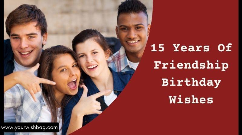 15 Years Of Friendship Birthday Wishes [Latest Wishes 2021]
