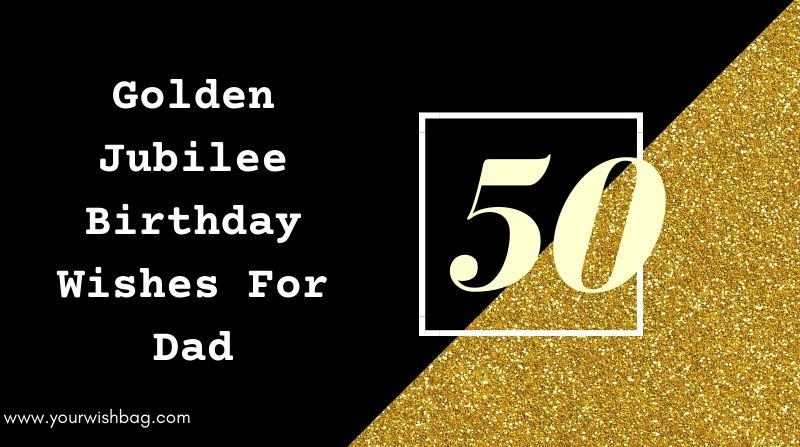 Golden Jubilee Birthday Wishes For Dad [Latest Wishes 2021]