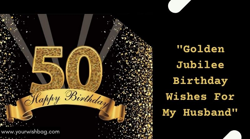 Golden Jubilee Birthday Wishes For My Husband