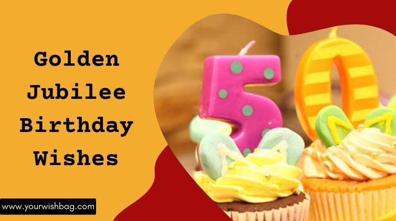 Golden Jubilee Birthday Wishes [Latest Wishes 2021]