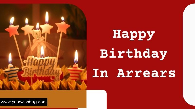Happy Birthday In Arrears Text Message [Latest Wishes 2021]
