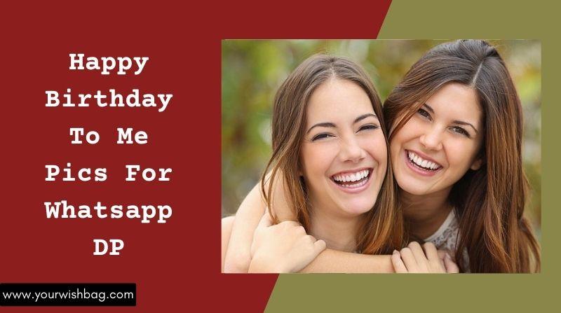 Happy Birthday To Me Pics For WhatsApp DP [2021]