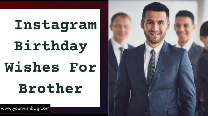 Instagram Birthday Wishes For Brother [Latest Wishes 2021]