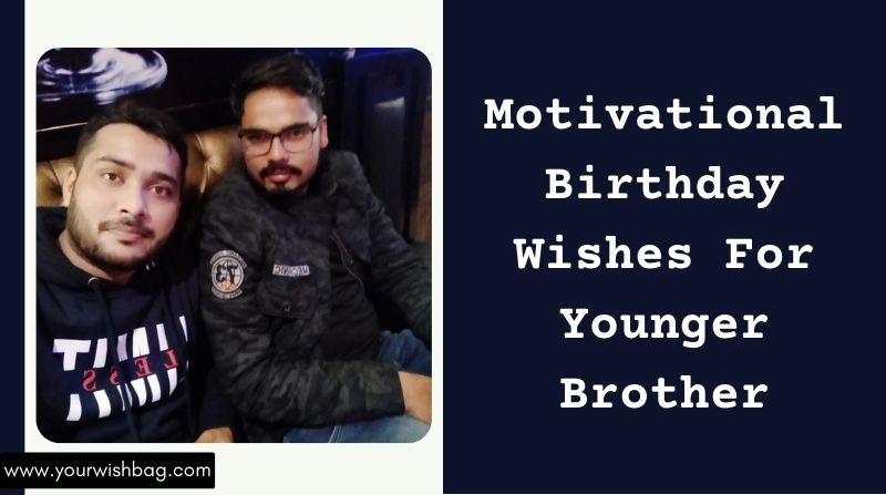 Motivational Birthday Wishes For Younger Brother