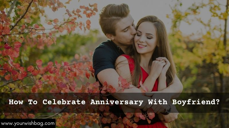 Here's How To Celebrate Anniversary With Boyfriend