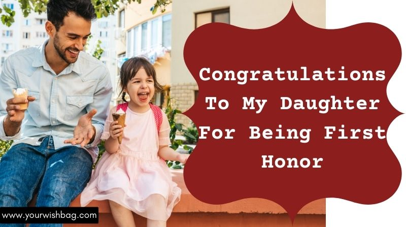 Congratulations To My Daughter For Being First Honor