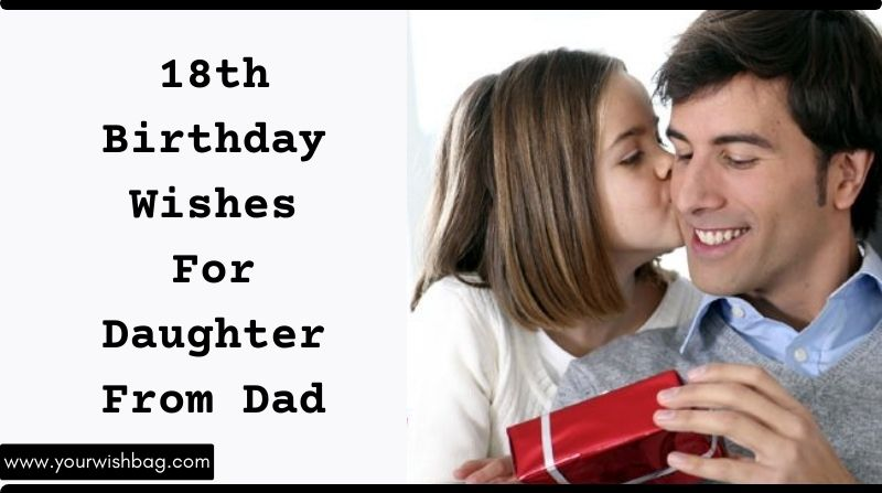 18th Birthday Wishes For Daughter From Dad [2021]
