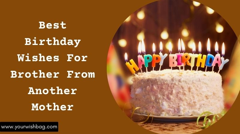 Best Birthday Wishes For Brother From Another Mother