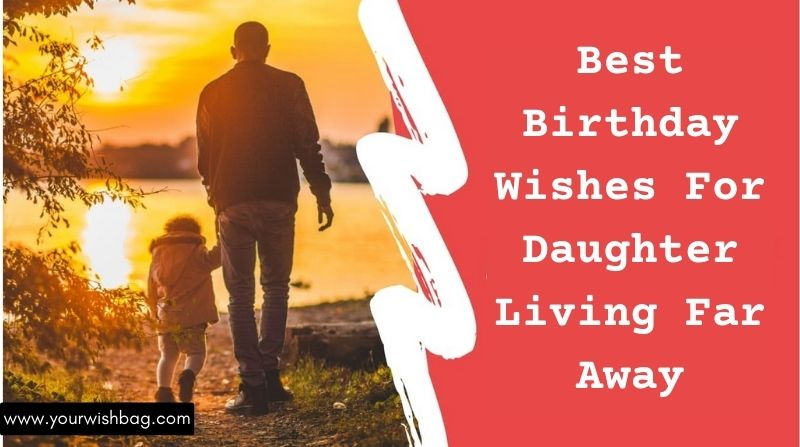 Best Birthday Wishes For Daughter Living Far Away