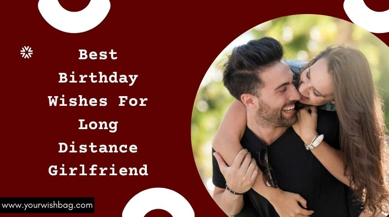 Best Birthday Wishes For Long Distance Girlfriend