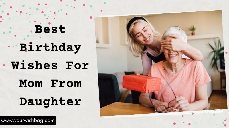 Best Birthday Wishes For Mom From Daughter [2021]