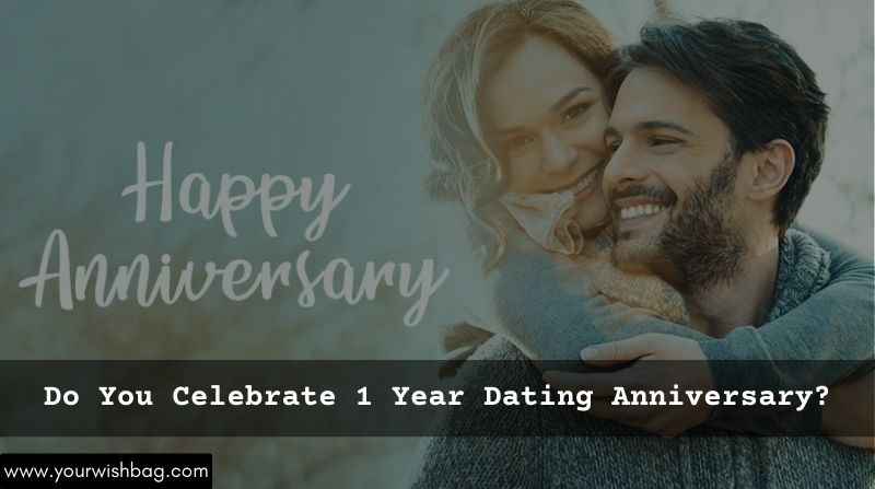Do You Celebrate 1 Year Dating Anniversary? [It's Important]