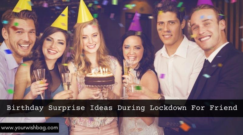 Birthday Surprise Ideas During Lockdown For Friend