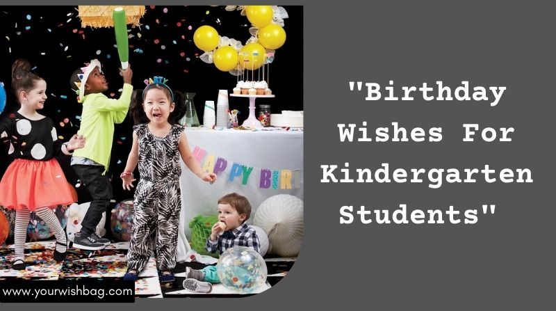 Birthday Wishes For Kindergarten Students [Latest Wishes]