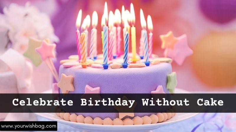 How To Celebrate Birthday Without Cake? [Best Ways]