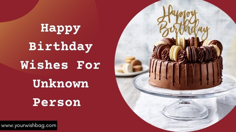 Happy Birthday Wishes For Unknown Person [2021]