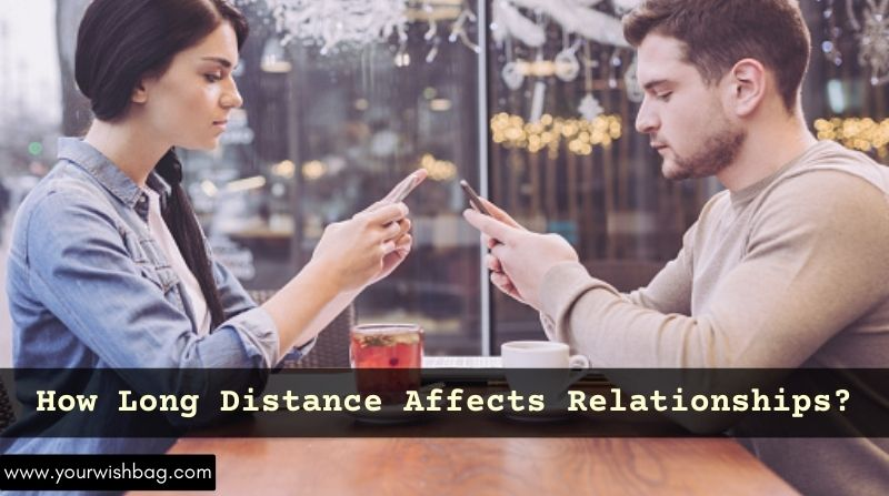 How Long Distance Affects Relationships? [Reasons]