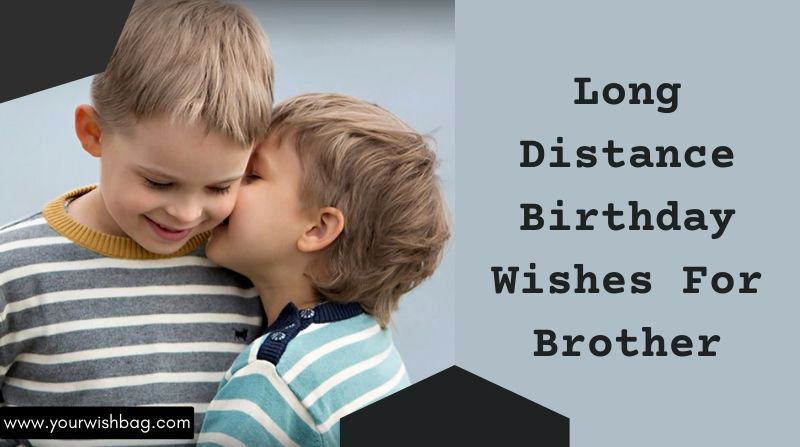 Long Distance Birthday Wishes For Brother [Best Wishes]
