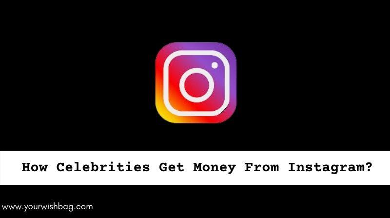 How Celebrities Get Money From Instagram? [Complete Info]