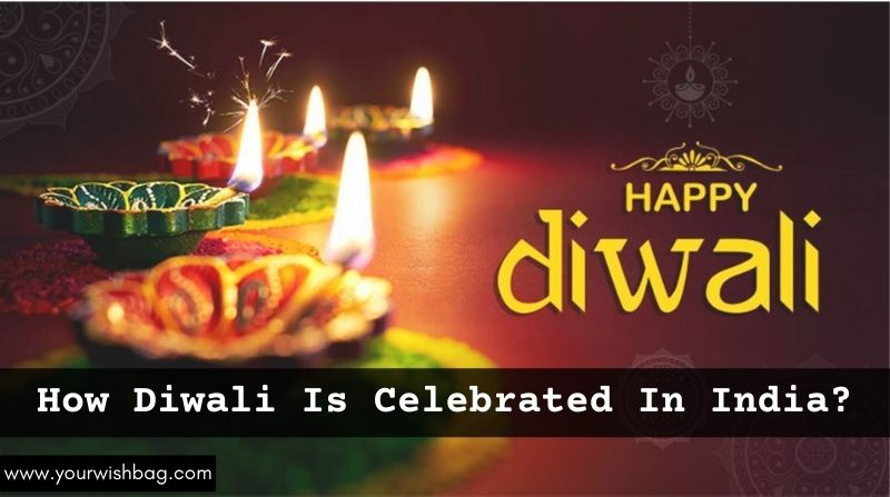 How Diwali Is Celebrated In India? [Complete Information]