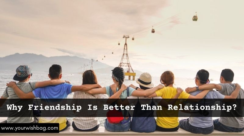 Why Friendship Is Better Than Relationship
