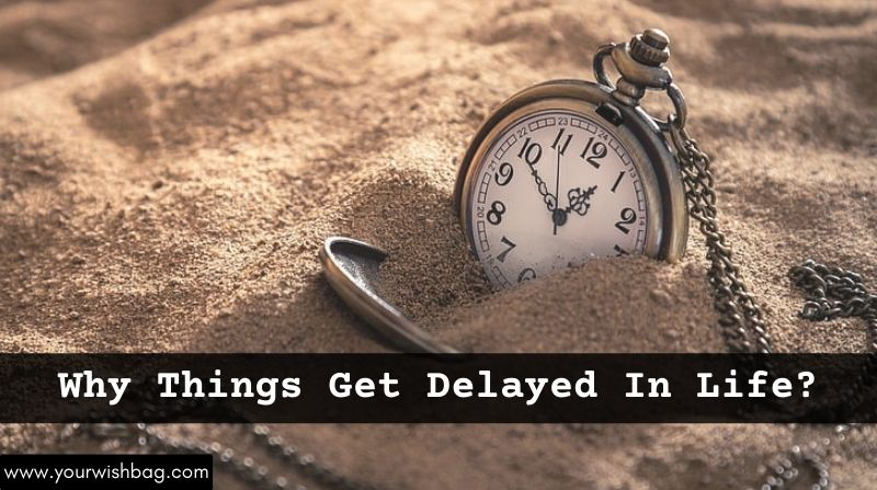 Why Things Get Delayed In Life? [Complete Information]