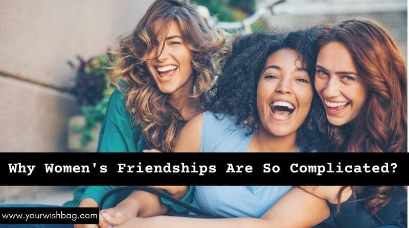 Why Women's Friendships Are So Complicated? [Complete Info]