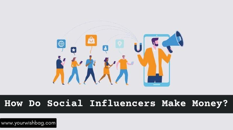 How Do Social Influencers Make Money? [Detailed Information]