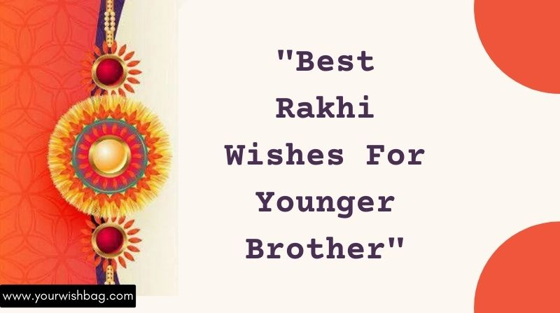 Best Rakhi Wishes For Younger Brother