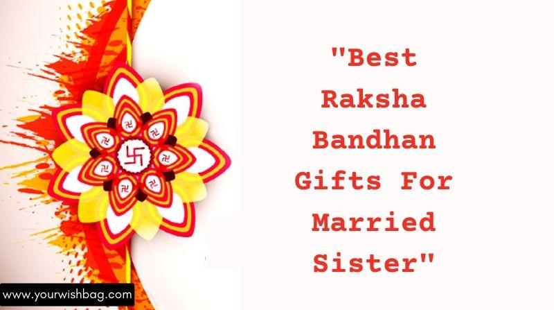 Best Raksha Bandhan Gifts For Married Sister
