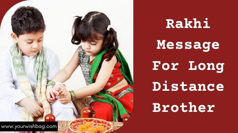 Rakhi Message For Long Distance Brother  [2021 Wishes]