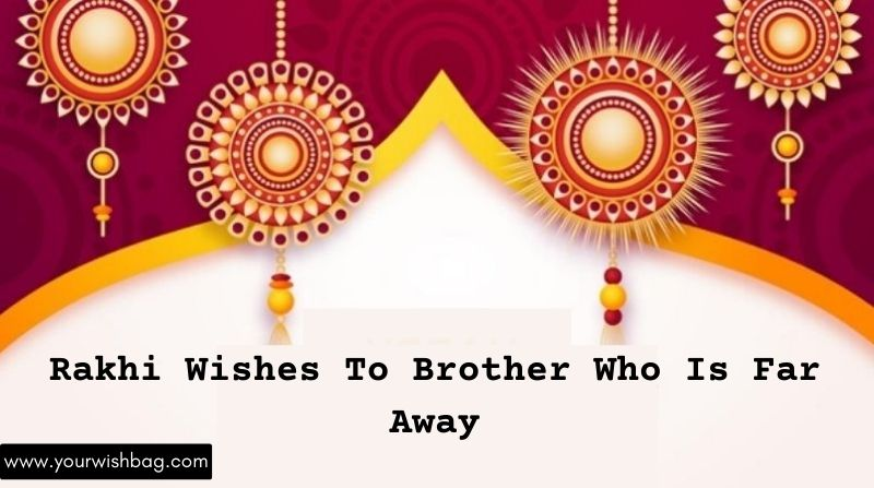 Rakhi Wishes To Brother Who Is Far Away 2021 [Latest Wishes]