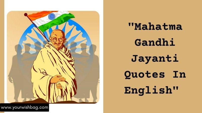 Mahatma Gandhi Jayanti Quotes In English [2021]