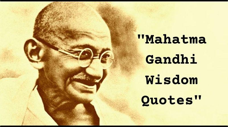 Mahatma Gandhi Wisdom Quotes